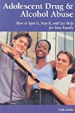 Adolescent Drug & Alcohol Abuse: How to Spot It, Stop It, and Get Help for Your Family (Patient Centered Guides)