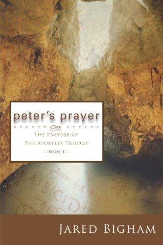 Peter's Prayer (The Prayers of the Apostles Trilogy, Book 1)