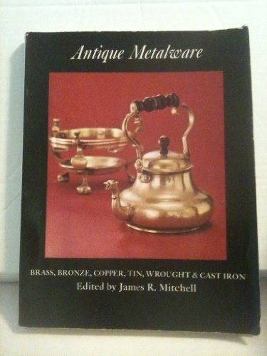 Antique Metalware: Brass, Bronze, Copper, Tin, Wrought and Cast Iron (Metalware Tin)