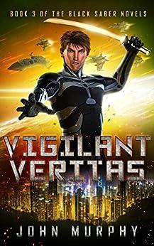 Vigilant Veritas: Book 3 of the Black Saber Novels (English Edition) de [Murphy, John]