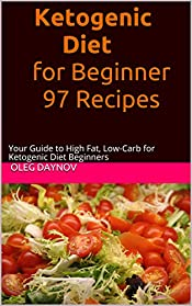 Ketogenic Diet for Beginner 97 Recipes: Your Guide to High Fat, Low-Carb for Ketogenic Diet Beginners