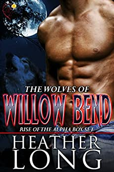 Rise of the Alpha: Wolves of Willow Bend Books 1-3 by [Long, Heather]