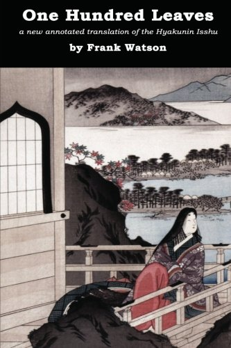 One Hundred Leaves: A new annotated translation of the Hyakunin Isshu ()