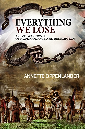 Everything We Lose: A Civil War Novel of Hope, Courage and Redemption by [Oppenlander, Annette]