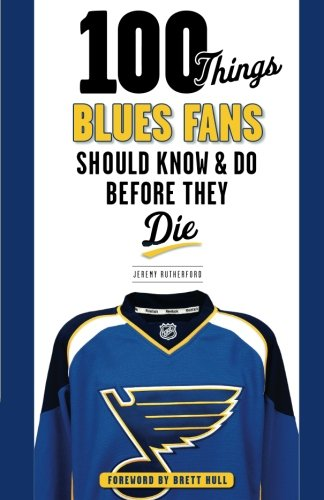 100 Things Blues Fans Should Know & Do Before They Die (100 Things...Fans Should Know) (Louis Store Mo St Christmas)
