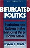 Bifurcated Politics, Byron E. Shafer, 0674072561