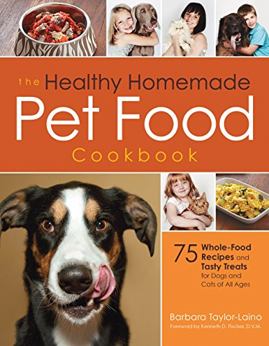 The Healthy Homemade Pet Food Cookbook: 75 Whole-Food Recipes and Tasty Treats for Dogs and Cats of All (Healthy Homemade Cat Treats)