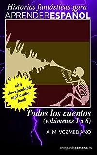 Todos los cuentos: Volúmenes 1 a 6 (Historias fantásticas para aprender español) (