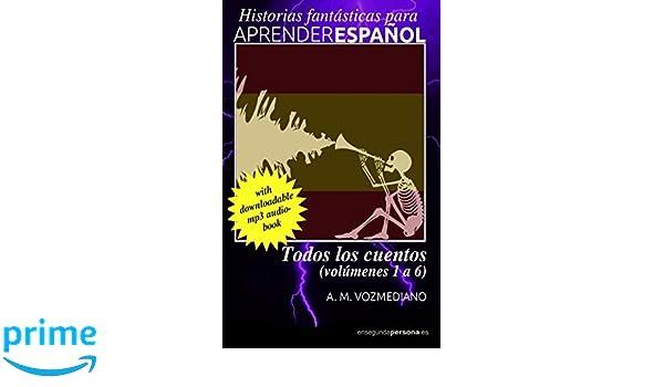 Todos los cuentos: Volúmenes 1 a 6 (Historias fantásticas para aprender español) (Spanish Edition): A. M. Vozmediano: 9781521718018: Amazon.com: Books