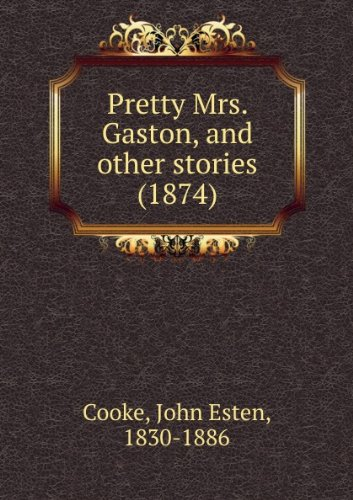 Pretty Mrs. Gaston, And Other Stories [FACSIMILE]