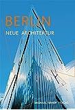 Berlin - Neue Architektur. Führer zu den Bauten von 1989 bis heute