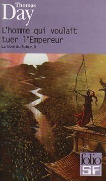 La Voie du sabre, tome 2 : L'homme qui voulait tuer l'Empereur  par Day