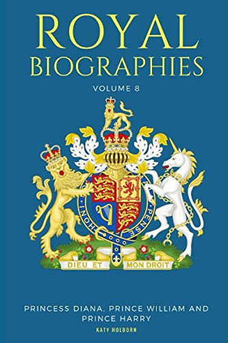 Prince William Diana - ROYAL BIOGRAPHIES VOLUME 8: Princess Diana, Prince William and Prince Harry - 3 Books in 1