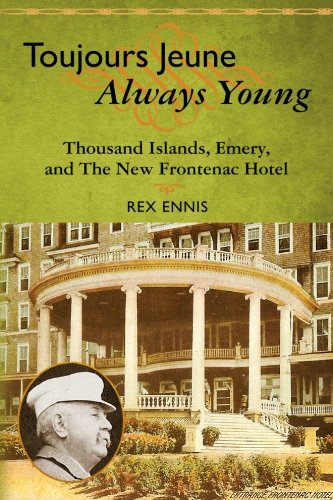 (Toujours Jeune - Always Young: Thousand Islands, Emery, and The New Frontenac Hotel)
