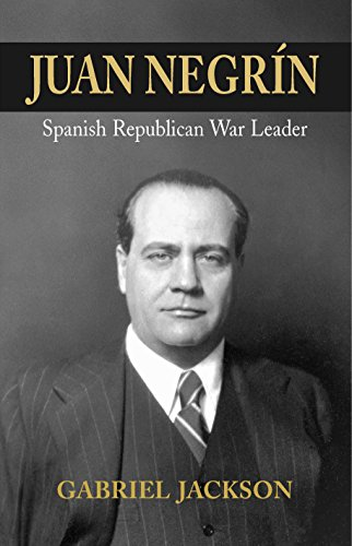 Juan Negrin: Physiologist, Socialist, and Spanish Republican War Leader (Canada Blanch/Sussex Academic Studies on Contemporary Spain)