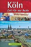 Köln – Zeit für das Beste: Highlights – Geheimtipps – Wohlfühladressen