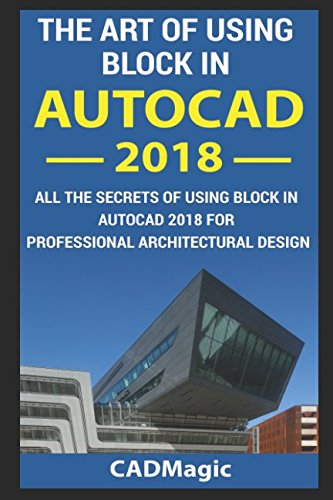 The Art Of Using Block In AutoCAD2018: All The Secrets Of Using Block In AutoCAD 2018 For Professional Architectural Design