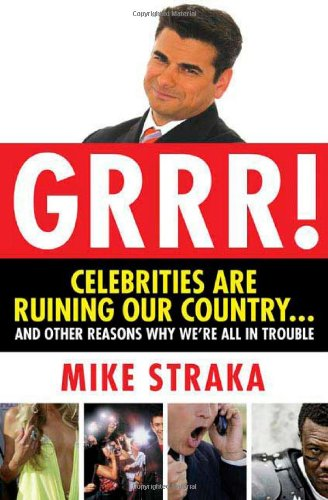 Grrr! Celebrities Are Ruining Our Country...and Other Reasons Why We're All in Trouble pdf epub