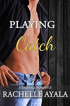 Playing Catch: A Baseball Romance by [Ayala, Rachelle]