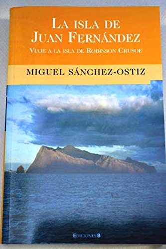 Descargar Libro Isla De Juan Fernandez, La: Viaje A La Isla De Robinson Crusoe Miguel Sanchez Ostiz