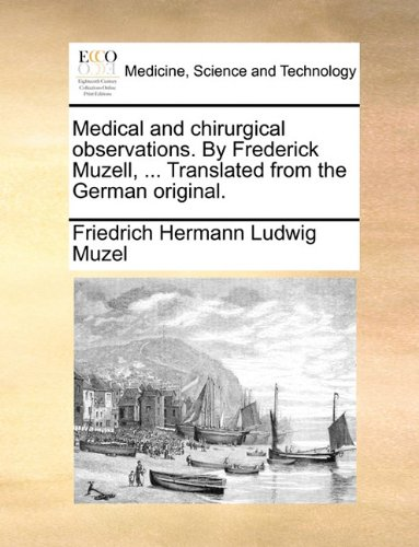 Medical and chirurgical observations. By Frederick Muzell, ... Translated from the German original. ebook