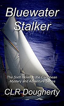 Bluewater Stalker: The Sixth Novel in the Caribbean Mystery and Adventure Series (Bluewater Thrillers Book 6) by [Dougherty, Charles]