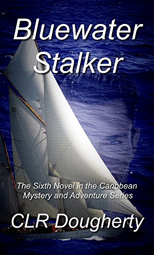(Bluewater Stalker: The Sixth Novel in the Caribbean Mystery and Adventure Series (Bluewater Thrillers Book 6))