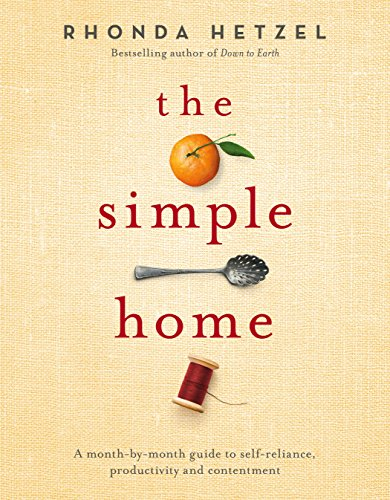 The Simple Home: A Month-by-Month Guide to Self-Reliance, Productivity and Contentment