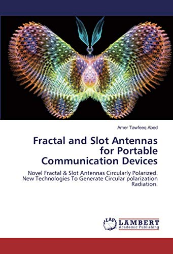 Fractal and Slot Antennas for Portable Communication Devices: Novel Fractal & Slot Antennas Circularly Polarized. New Technologies To Generate Circular polarization Radiation.