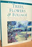 How to Paint Trees, Flowers and Foliage, Seligman, Patricia, 0891345620