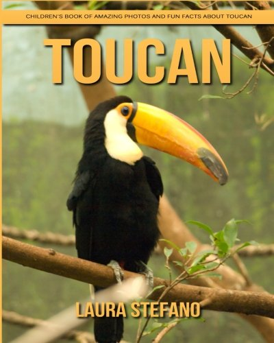 Toucan: Children's Book of Amazing Photos and Fun Facts about Toucan
