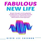 Fabulous New Life: Break Through Limiting Beliefs and Become a Successful Female Entrepreneur with Subliminal Affirmations and Hypnosis
