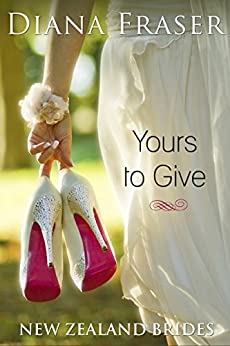 Yours to Give (New Zealand Brides Book 1) by [Fraser, Diana]