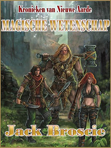 Magische wetenschap (Kronieken van Nieuwe Aarde Book 3) (Dutch Edition) por Jack Broscie,Jos Weijmer