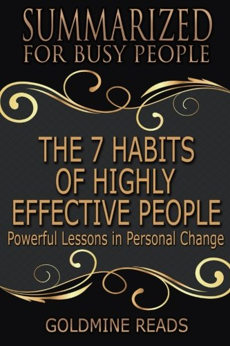 Summary: The 7 Habits of Highly Effective People - Summarized for Busy People: Powerful Lessons in Personal Change: Based on the Book by Stephen Covey