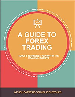 Learn how to trade Forex plus 3 successful strategies to profit from price action: A guide to master the currency markets
