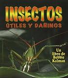 Insectos Utiles y Daninos, Bobbie Kalman and Molly Aloian, 0778785130