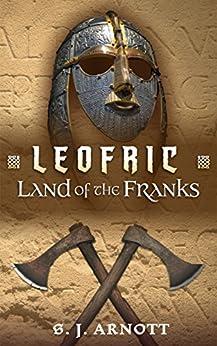 Leofric: Land of the Franks by [Arnott, S. J.]