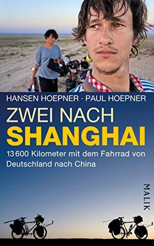 Zwei nach Shanghai: 13600 Kilometer mit dem Fahrrad von Deutschland nach China (German Edition)