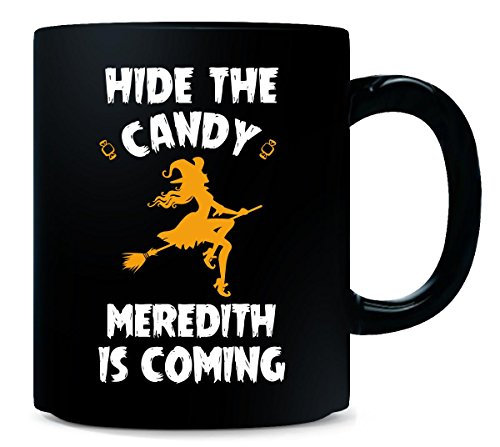 Hide The Candy Meredith Is Coming Halloween Gift - Mug]()