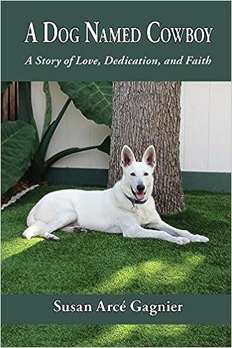 A Dog Named Cowboy: A Story of Love, Dedication, and Faith
