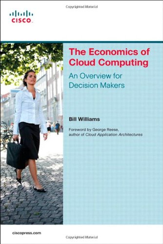 [PDF] The Economics of Cloud Computing: An Overview For Decision Makers Free Download | Publisher : Cisco Press | Category : Computers & Internet | ISBN 10 : 1587143062 | ISBN 13 : 9781587143069