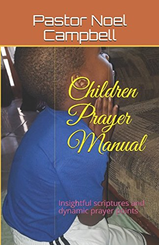 Children Prayer Manual: Insightful scriptures and dynamic prayer points