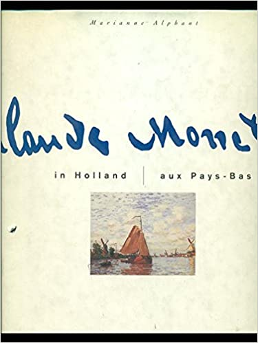claude monet in holland marianne alphant english translation by maev de la guardia