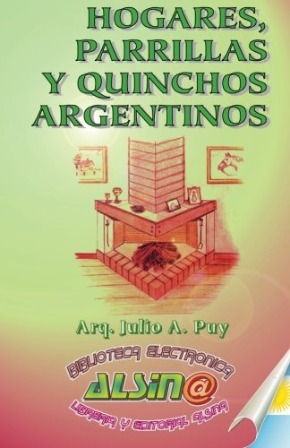 Hogares, Parrillas y Quinchos Argentinos (Spanish Edition) [Arq. Julio A. Puy] (Tapa Blanda)