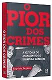capa de O Pior dos Crimes. A História do Assassinato de Isabella Nardoni
