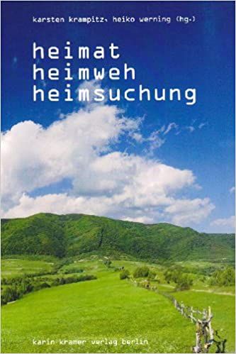 Heimat, Heimweh, Heimsuchung: Amazon de: Karsten Krampitz