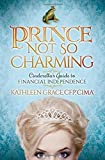 Prince Not So Charming: Cinderella's Guide to Financial Independence by Kathleen Grace (2016-02-02)