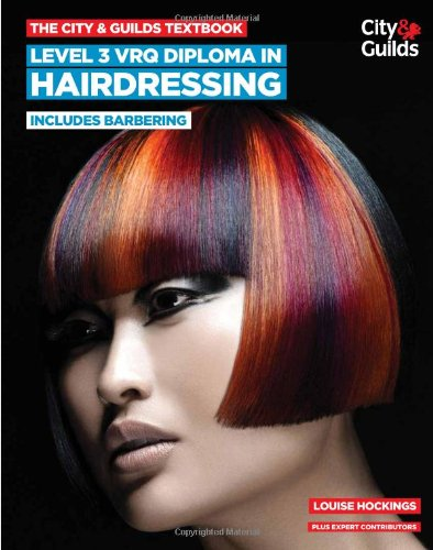 The City & Guilds Textbook: Level 3 VRQ Diploma in Hairdressing: includes Barbering