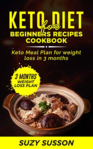 Keto Diet for Beginners Recipes Cookbook: Keto Meal Plan for Weight Loss in 3 Months by Suzy Susson